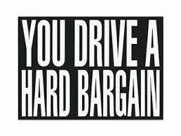 You Drive A Hard Bargain