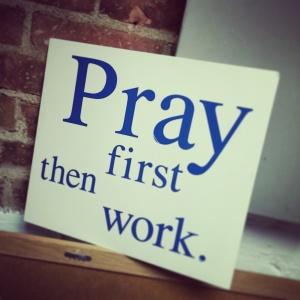 Pray First Then Work