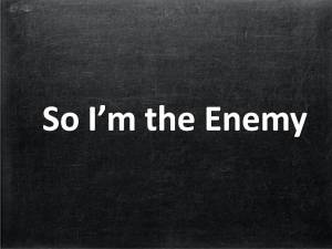 So I'm the Enemy