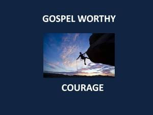 Gospel Worthy Courage