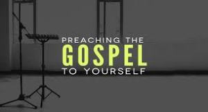 Preaching the Gospel to Yourself